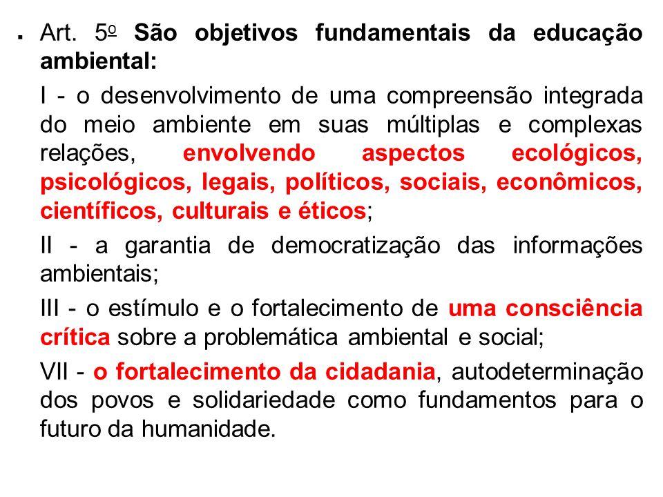 . Art. 5 o São objetivos fundamentais da educação ambiental: I - o desenvolvimento de uma compreensão integrada do meio ambiente em suas múltiplas e c