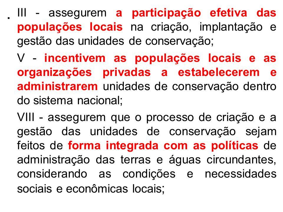 . III - assegurem a participação efetiva das populações locais na criação, implantação e gestão das unidades de conservação; V - incentivem as populaç