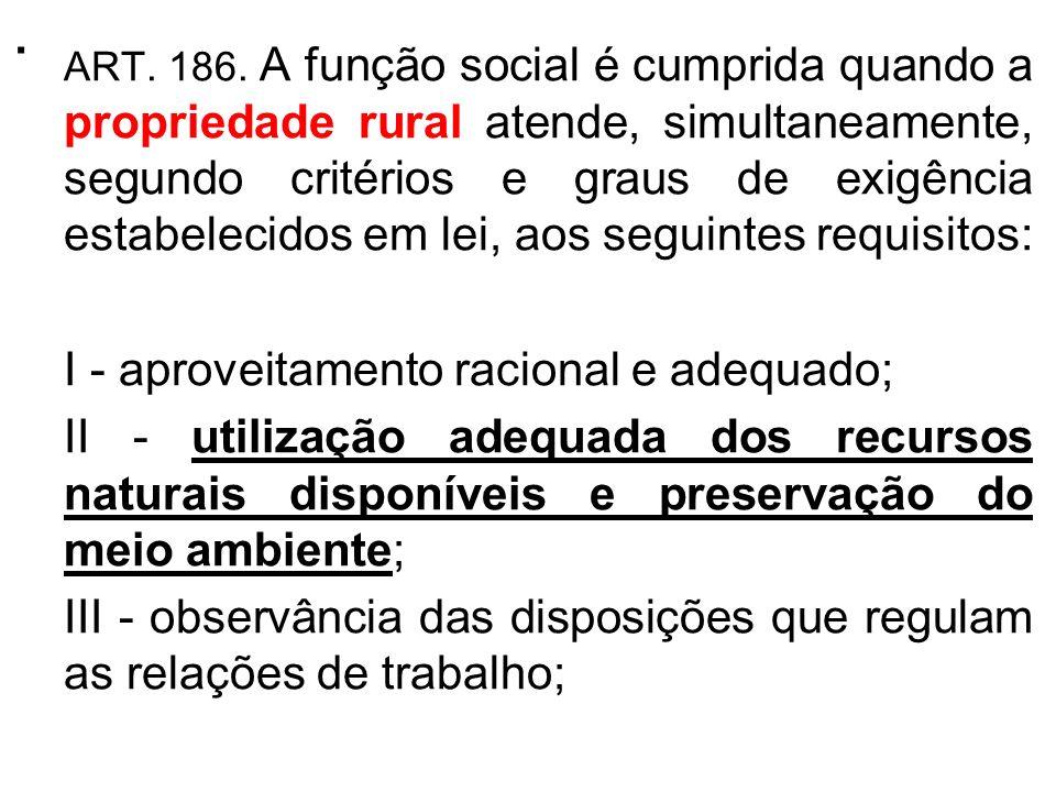 . ART. 186. A função social é cumprida quando a propriedade rural atende, simultaneamente, segundo critérios e graus de exigência estabelecidos em lei
