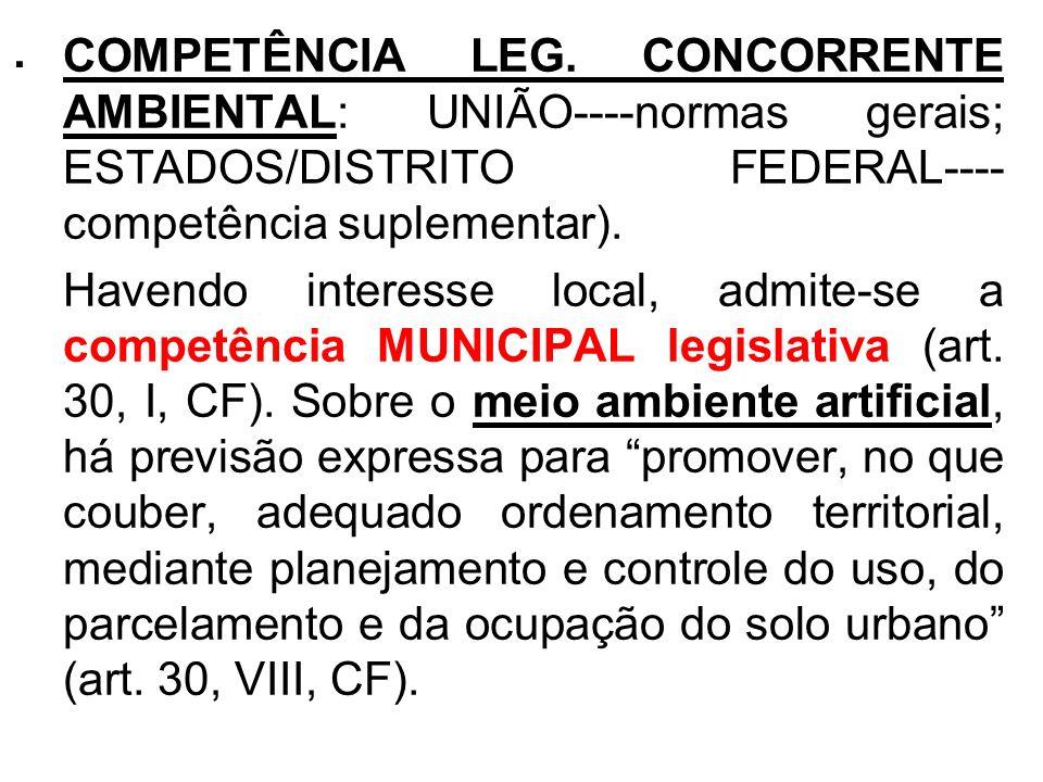 . COMPETÊNCIA LEG. CONCORRENTE AMBIENTAL: UNIÃO----normas gerais; ESTADOS/DISTRITO FEDERAL---- competência suplementar). Havendo interesse local, admi