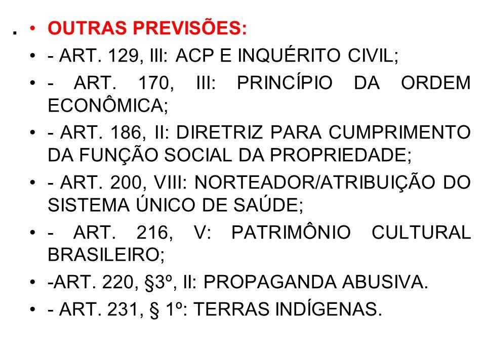 . OUTRAS PREVISÕES: - ART. 129, III: ACP E INQUÉRITO CIVIL; - ART. 170, III: PRINCÍPIO DA ORDEM ECONÔMICA; - ART. 186, II: DIRETRIZ PARA CUMPRIMENTO D