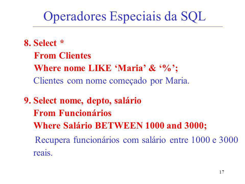 17 Operadores Especiais da SQL 8. Select * From Clientes Where nome LIKE Maria & %; Clientes com nome começado por Maria. 9. Select nome, depto, salár