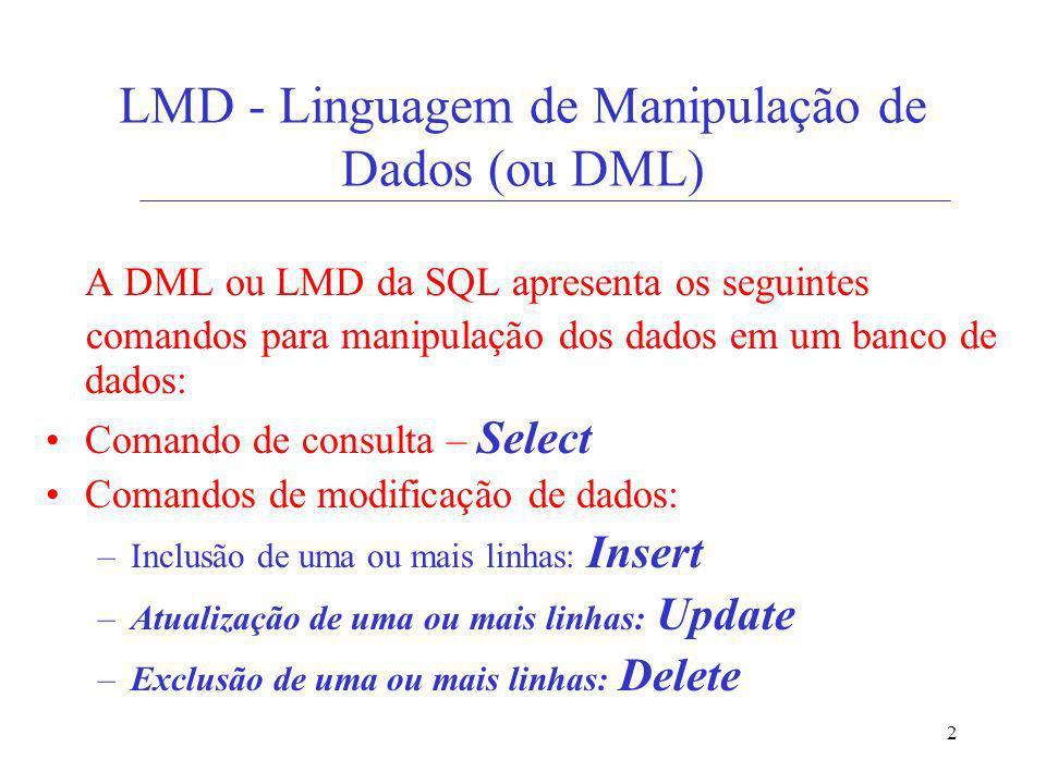 2 LMD - Linguagem de Manipulação de Dados (ou DML) A DML ou LMD da SQL apresenta os seguintes comandos para manipulação dos dados em um banco de dados