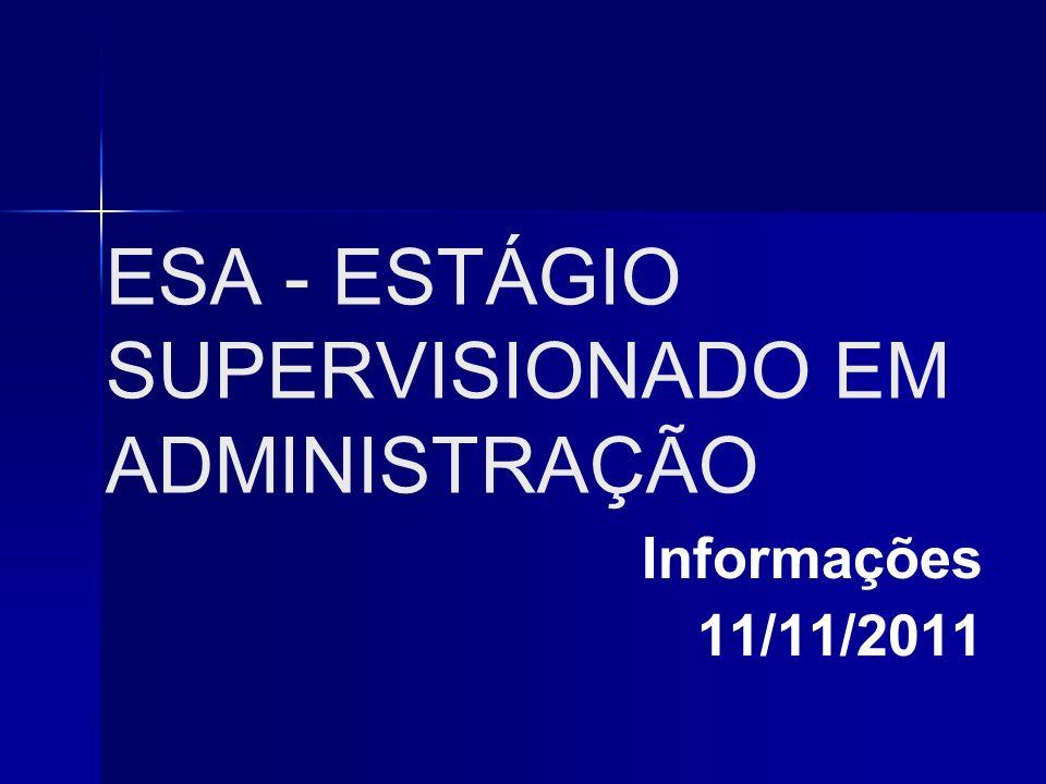 ESA - ESTÁGIO SUPERVISIONADO EM ADMINISTRAÇÃO Informações 11/11/2011