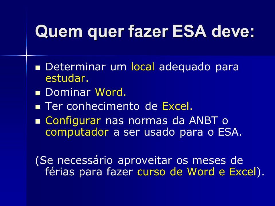 Quem quer fazer ESA deve: Determinar um local adequado para estudar. Dominar Word. Ter conhecimento de Excel. Configurar nas normas da ANBT o computad