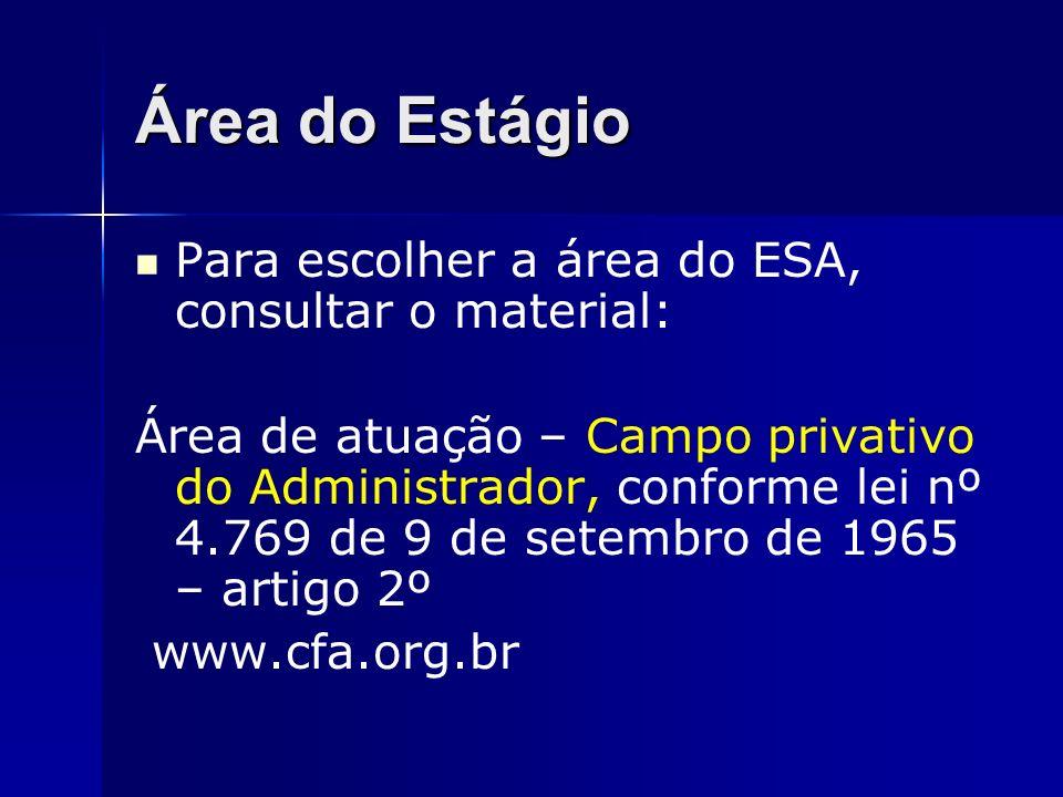 Área do Estágio Para escolher a área do ESA, consultar o material: Área de atuação – Campo privativo do Administrador, conforme lei nº 4.769 de 9 de s
