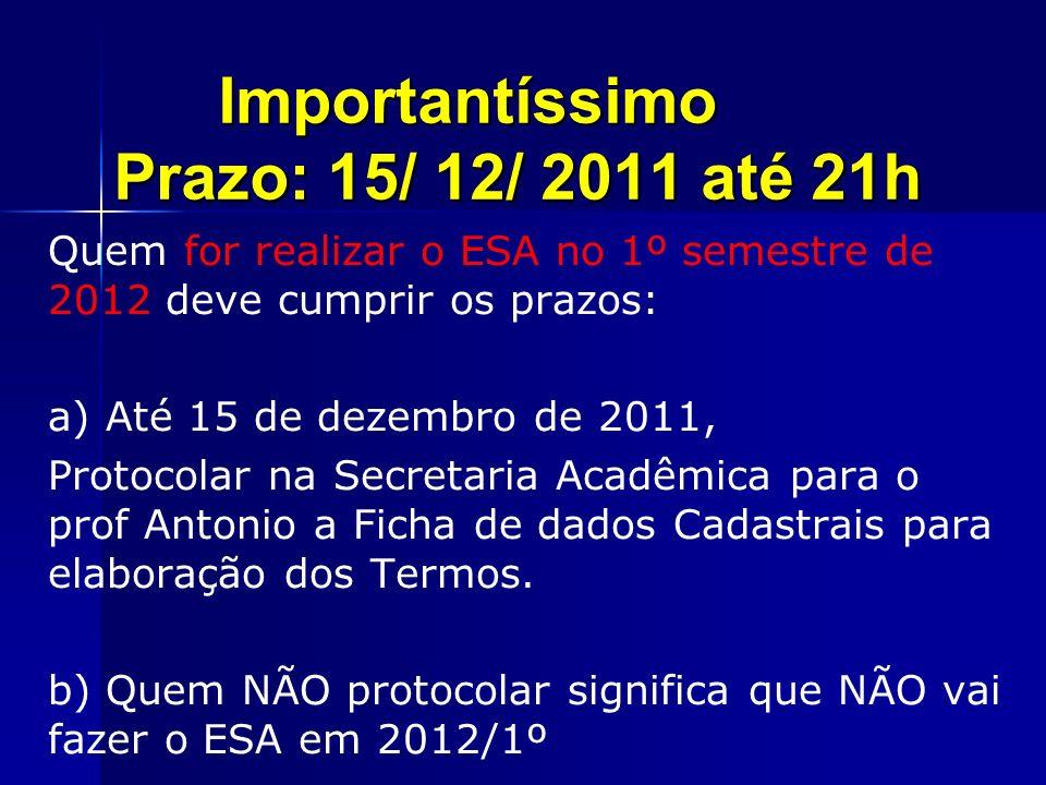Importantíssimo Prazo: 15/ 12/ 2011 até 21h Quem for realizar o ESA no 1º semestre de 2012 deve cumprir os prazos: a) Até 15 de dezembro de 2011, Prot