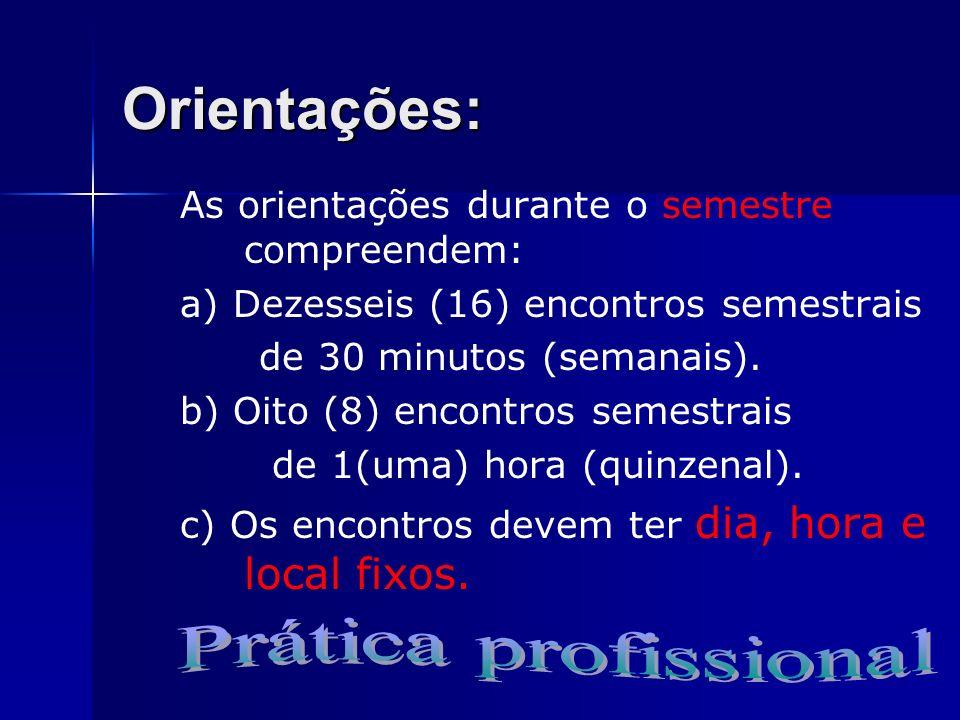 Orientações: As orientações durante o semestre compreendem: a) Dezesseis (16) encontros semestrais de 30 minutos (semanais). b) Oito (8) encontros sem