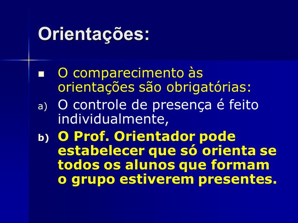 Orientações: O comparecimento às orientações são obrigatórias: a) O controle de presença é feito individualmente, b) O Prof. Orientador pode estabelec