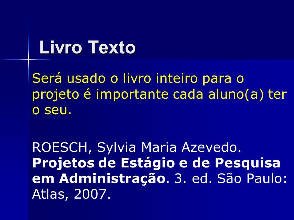 Livro Texto Será usado o livro inteiro para o projeto é importante cada aluno(a) ter o seu. ROESCH, Sylvia Maria Azevedo. Projetos de Estágio e de Pes