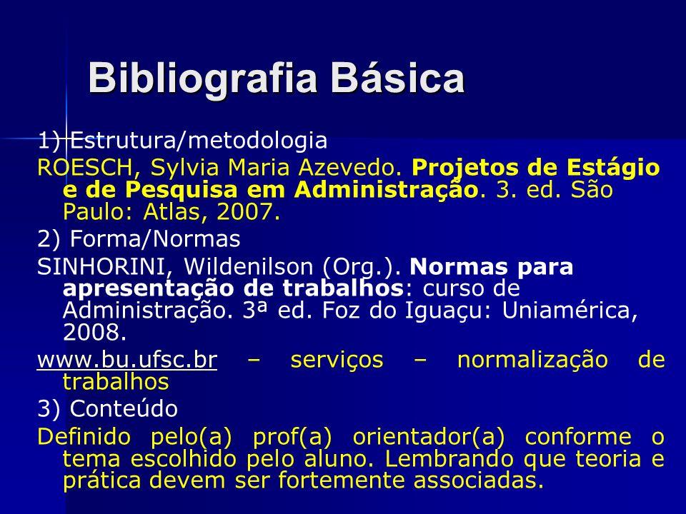 Bibliografia Básica 1) Estrutura/metodologia ROESCH, Sylvia Maria Azevedo. Projetos de Estágio e de Pesquisa em Administração. 3. ed. São Paulo: Atlas