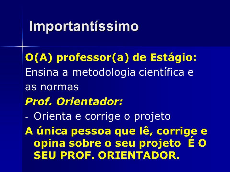 Importantíssimo O(A) professor(a) de Estágio: Ensina a metodologia científica e as normas Prof. Orientador: - Orienta e corrige o projeto A única pess