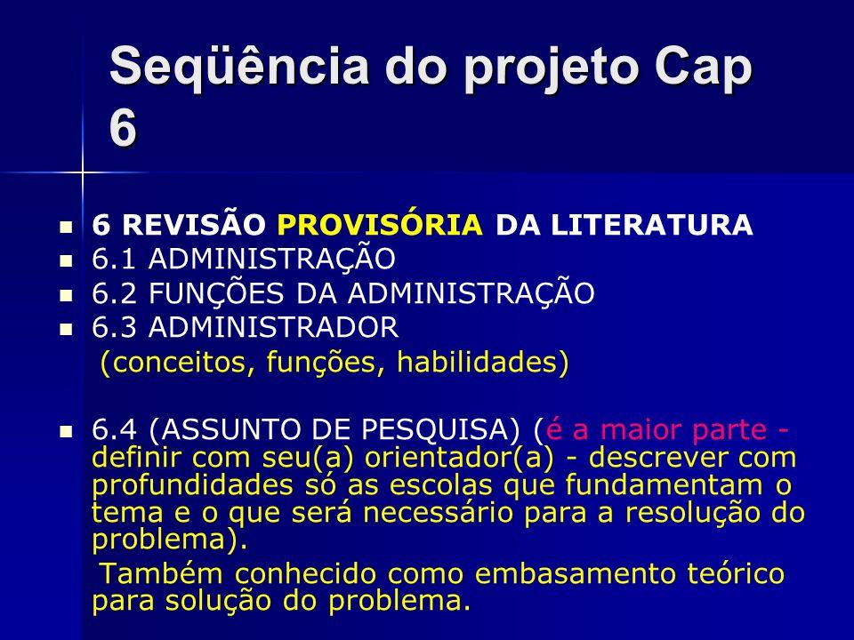 Seqüência do projeto Cap 6 6 REVISÃO PROVISÓRIA DA LITERATURA 6.1 ADMINISTRAÇÃO 6.2 FUNÇÕES DA ADMINISTRAÇÃO 6.3 ADMINISTRADOR (conceitos, funções, ha