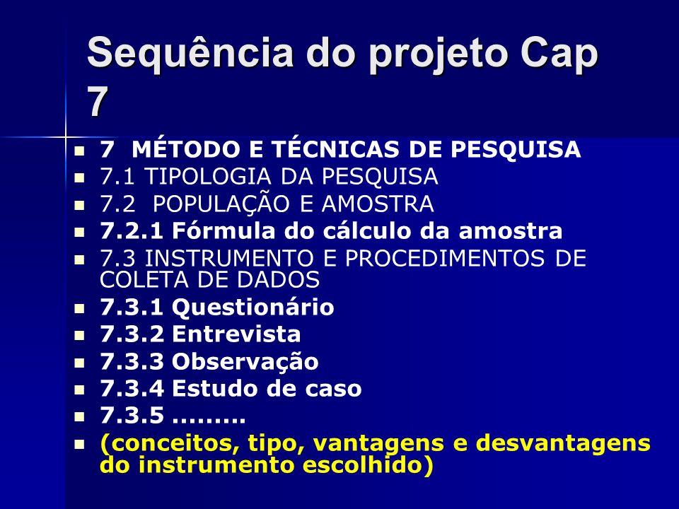 Sequência do projeto Cap 7 7 MÉTODO E TÉCNICAS DE PESQUISA 7.1 TIPOLOGIA DA PESQUISA 7.2 POPULAÇÃO E AMOSTRA 7.2.1 Fórmula do cálculo da amostra 7.3 I
