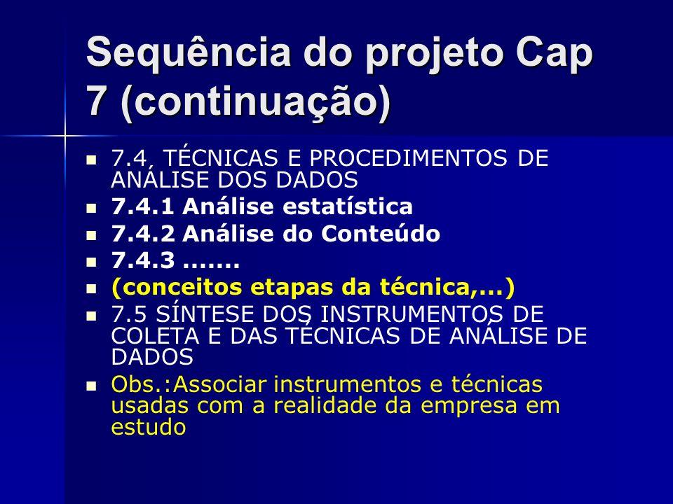 Sequência do projeto Cap 7 (continuação) 7.4 TÉCNICAS E PROCEDIMENTOS DE ANÁLISE DOS DADOS 7.4.1 Análise estatística 7.4.2 Análise do Conteúdo 7.4.3..
