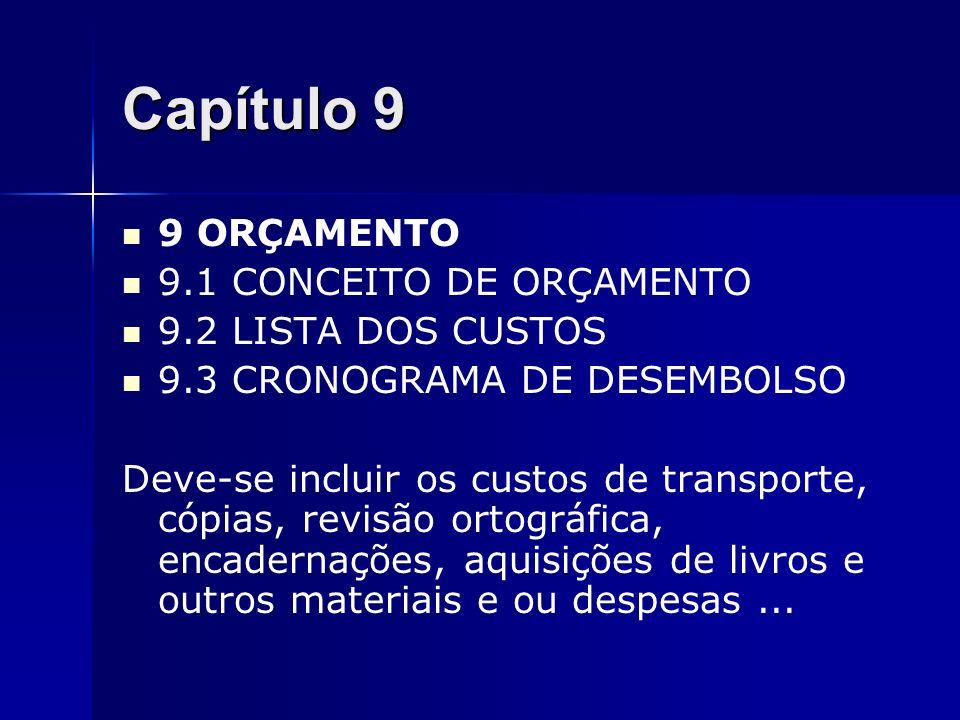 Capítulo 9 9 ORÇAMENTO 9.1 CONCEITO DE ORÇAMENTO 9.2 LISTA DOS CUSTOS 9.3 CRONOGRAMA DE DESEMBOLSO Deve-se incluir os custos de transporte, cópias, re