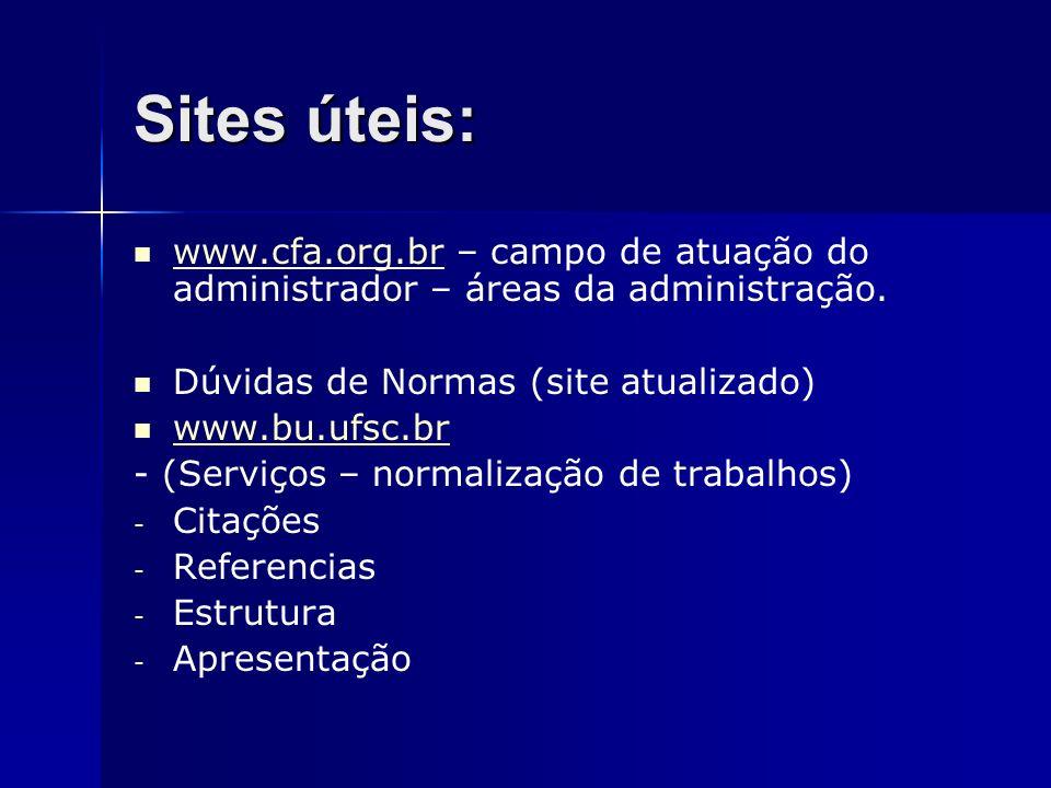 Sites úteis: www.cfa.org.br – campo de atuação do administrador – áreas da administração. www.cfa.org.br Dúvidas de Normas (site atualizado) www.bu.uf