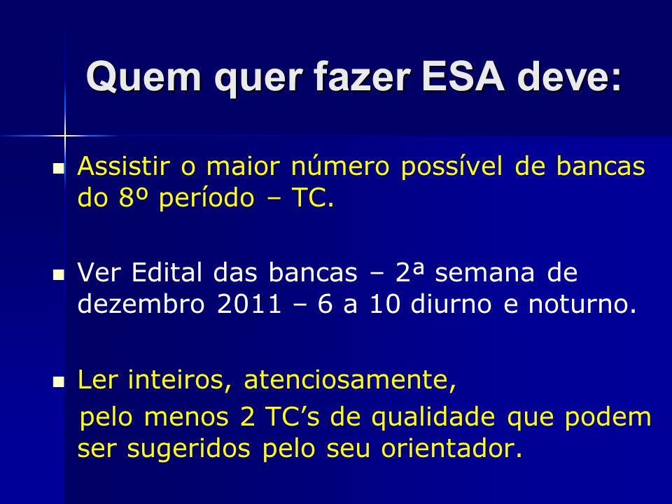 Quem quer fazer ESA deve: Assistir o maior número possível de bancas do 8º período – TC. Ver Edital das bancas – 2ª semana de dezembro 2011 – 6 a 10 d