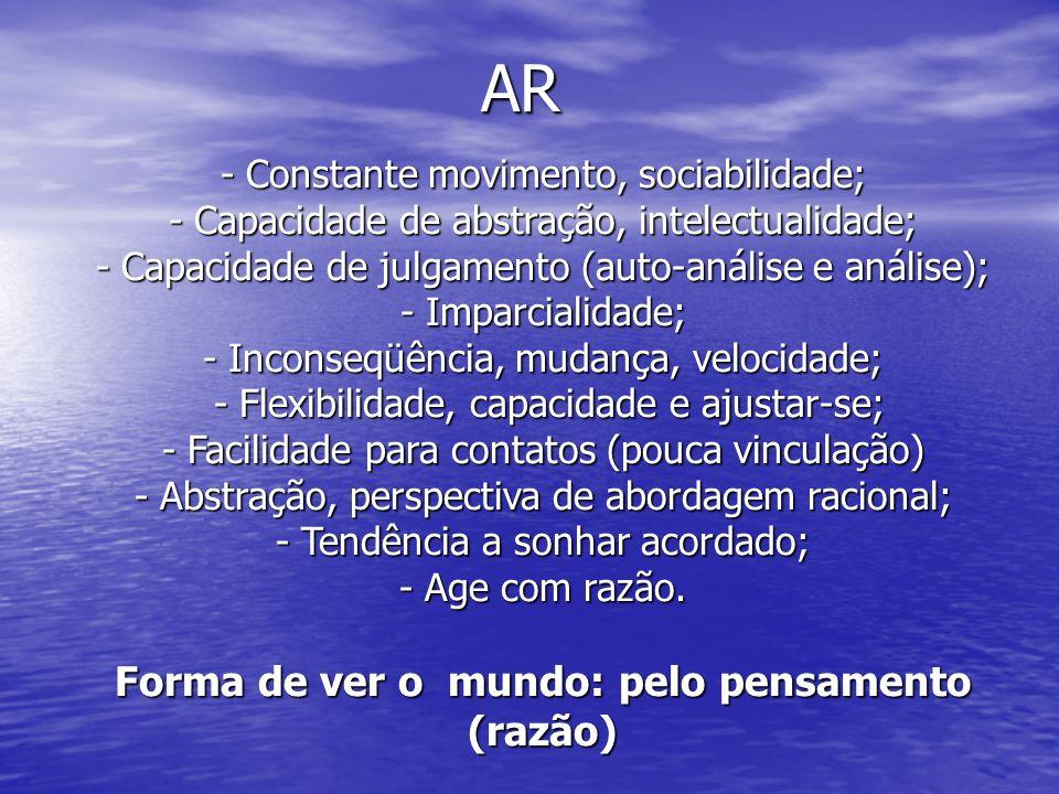 AR - Constante movimento, sociabilidade; - Capacidade de abstração, intelectualidade; - Capacidade de julgamento (auto-análise e análise); - Imparcial