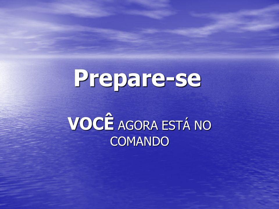 Prepare-se VOCÊ AGORA ESTÁ NO COMANDO