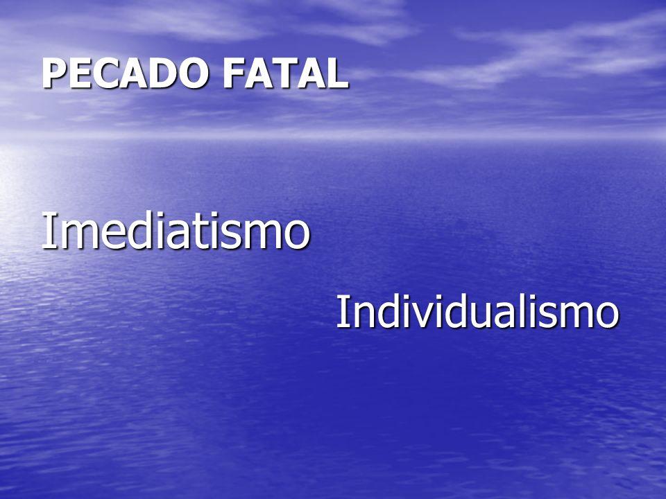 PECADO FATAL ImediatismoIndividualismo