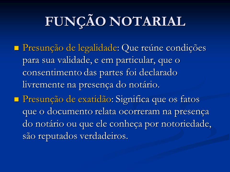 FUNÇÃO NOTARIAL Presunção de legalidade: Que reúne condições para sua validade, e em particular, que o consentimento das partes foi declarado livremen