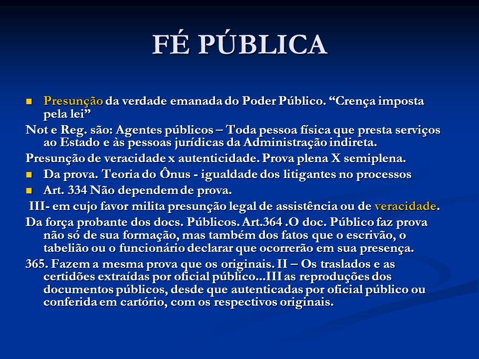 FÉ PÚBLICA Presunção da verdade emanada do Poder Público. Crença imposta pela lei Presunção da verdade emanada do Poder Público. Crença imposta pela l