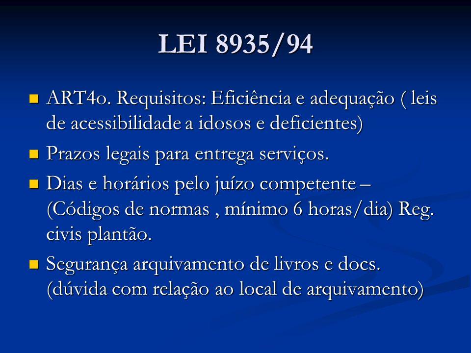 LEI 8935/94 ART4o. Requisitos: Eficiência e adequação ( leis de acessibilidade a idosos e deficientes) ART4o. Requisitos: Eficiência e adequação ( lei