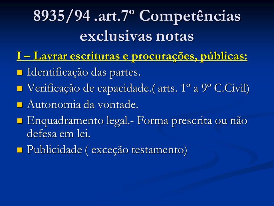 8935/94.art.7º Competências exclusivas notas I – Lavrar escrituras e procurações, públicas: Identificação das partes. Identificação das partes. Verifi
