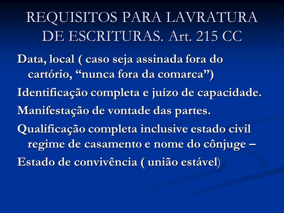 REQUISITOS PARA LAVRATURA DE ESCRITURAS. Art. 215 CC Data, local ( caso seja assinada fora do cartório, nunca fora da comarca) Identificação completa
