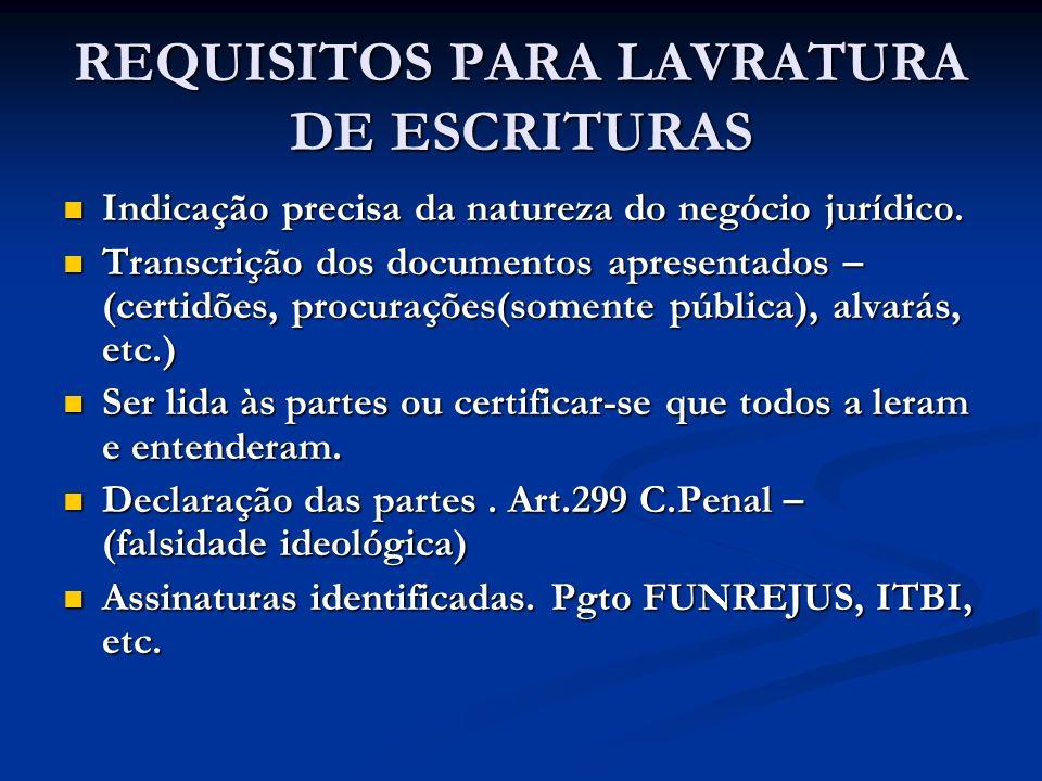 REQUISITOS PARA LAVRATURA DE ESCRITURAS Indicação precisa da natureza do negócio jurídico. Indicação precisa da natureza do negócio jurídico. Transcri