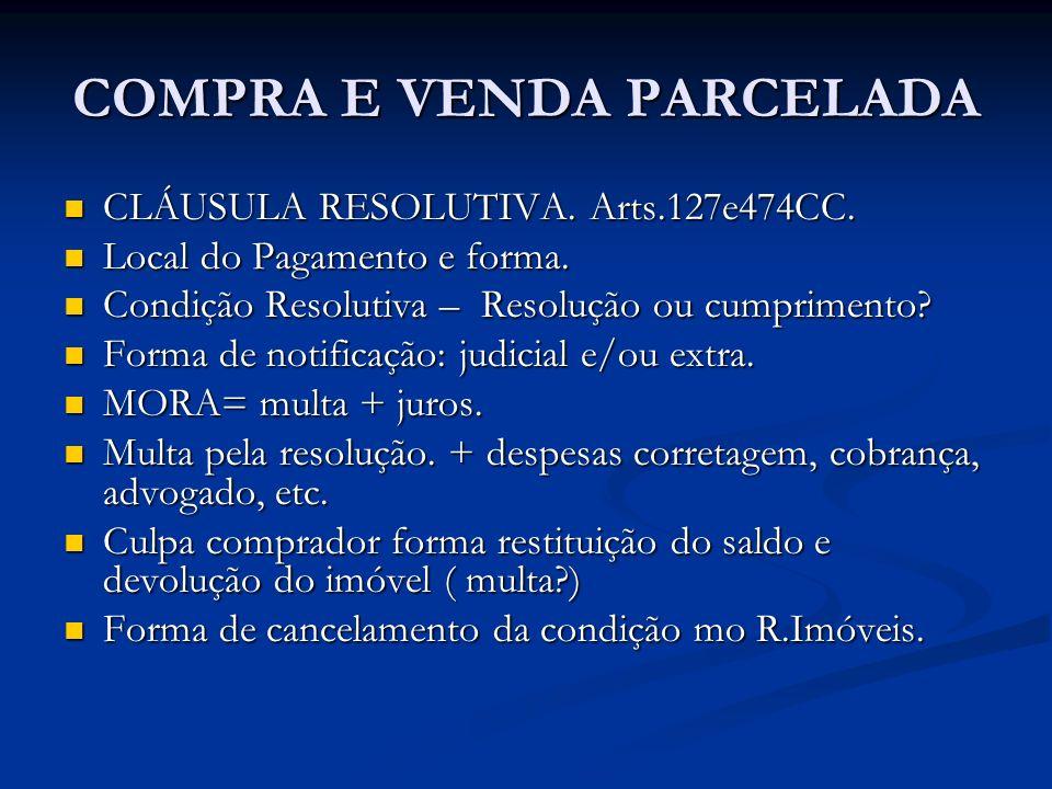 COMPRA E VENDA PARCELADA CLÁUSULA RESOLUTIVA. Arts.127e474CC. CLÁUSULA RESOLUTIVA. Arts.127e474CC. Local do Pagamento e forma. Local do Pagamento e fo