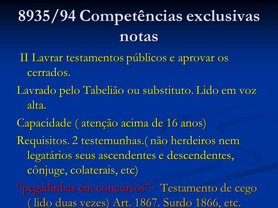 8935/94 Competências exclusivas notas II Lavrar testamentos públicos e aprovar os cerrados. II Lavrar testamentos públicos e aprovar os cerrados. Lavr