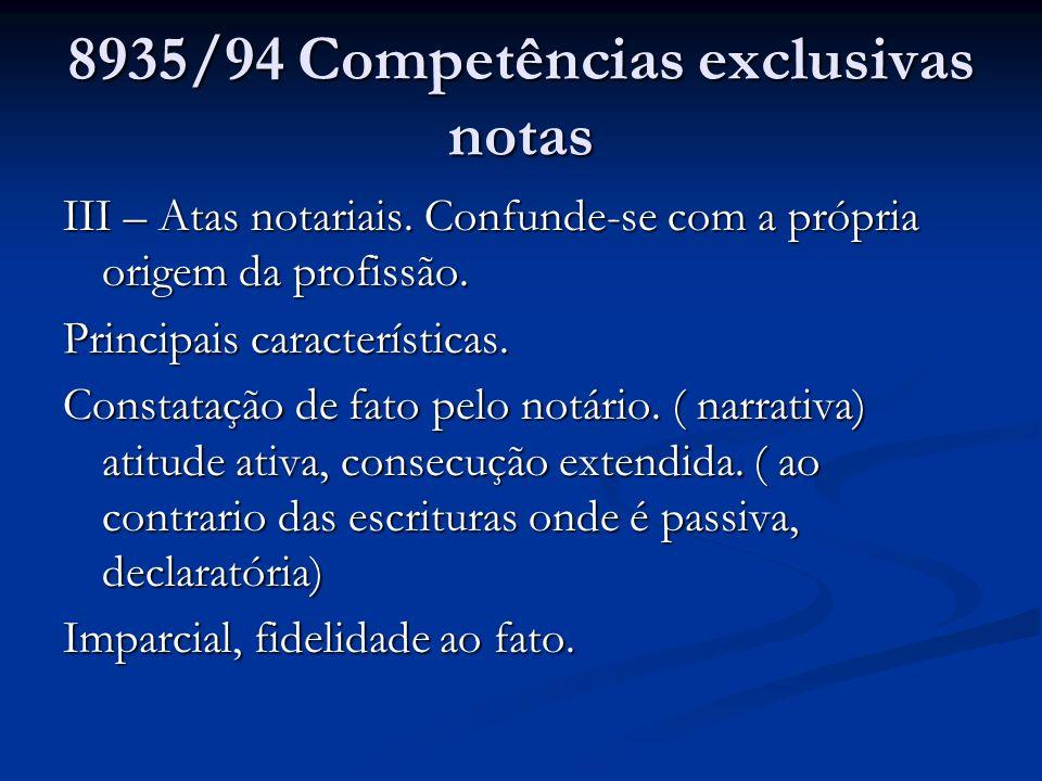 8935/94 Competências exclusivas notas III – Atas notariais. Confunde-se com a própria origem da profissão. Principais características. Constatação de