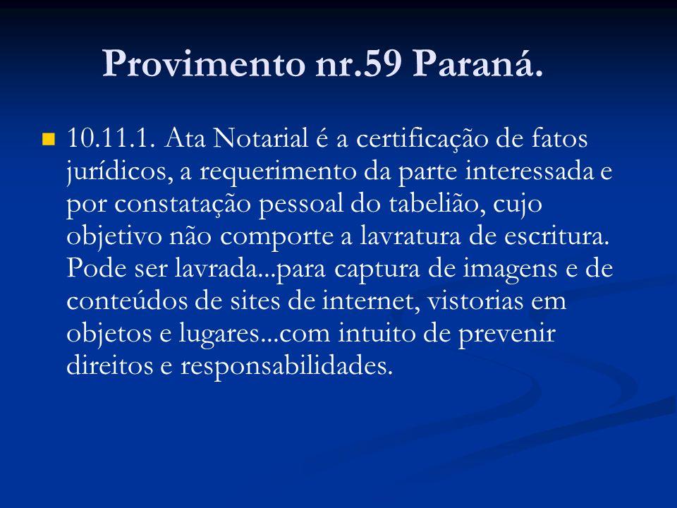 Provimento nr.59 Paraná. 10.11.1. Ata Notarial é a certificação de fatos jurídicos, a requerimento da parte interessada e por constatação pessoal do t