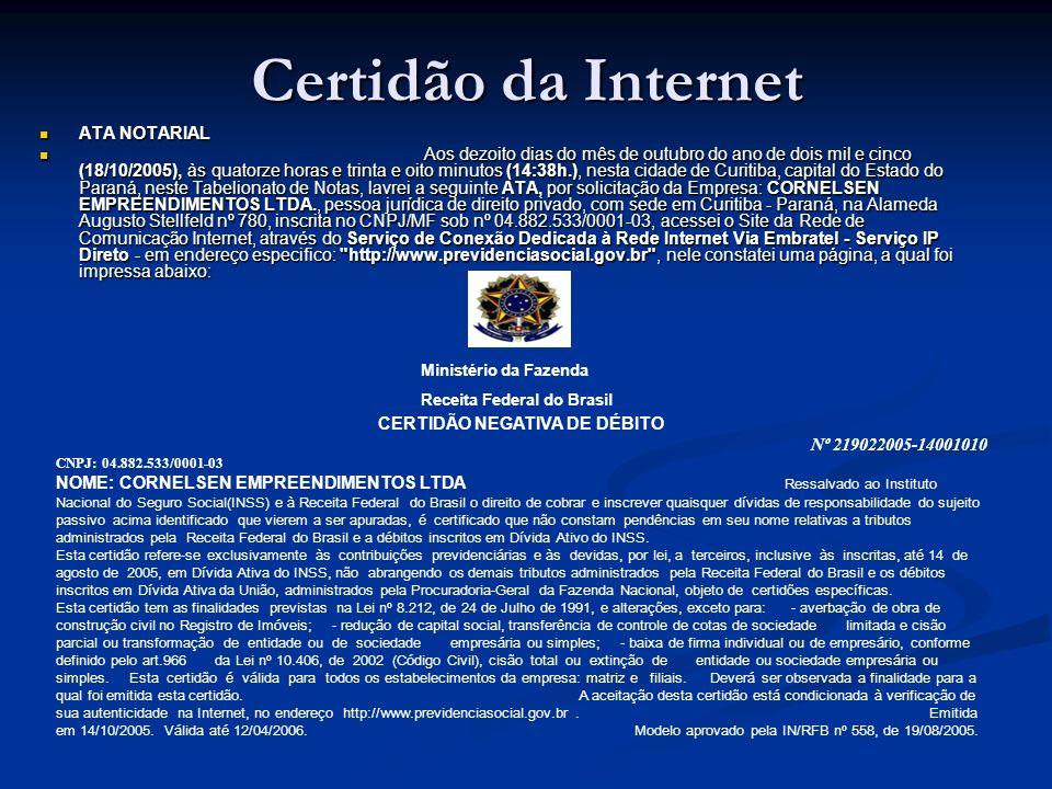 Certidão da Internet ATA NOTARIAL ATA NOTARIAL Aos dezoito dias do mês de outubro do ano de dois mil e cinco (18/10/2005), às quatorze horas e trinta