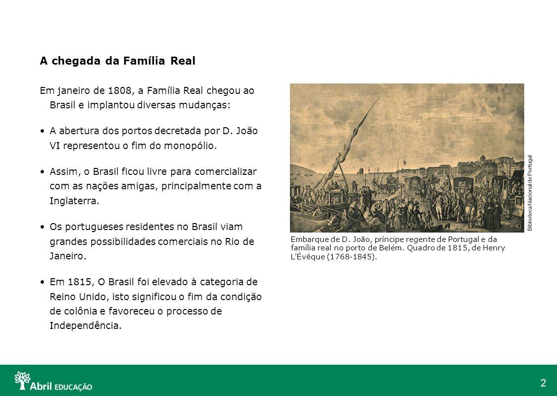 2 A chegada da Família Real Em janeiro de 1808, a Família Real chegou ao Brasil e implantou diversas mudanças: A abertura dos portos decretada por D.
