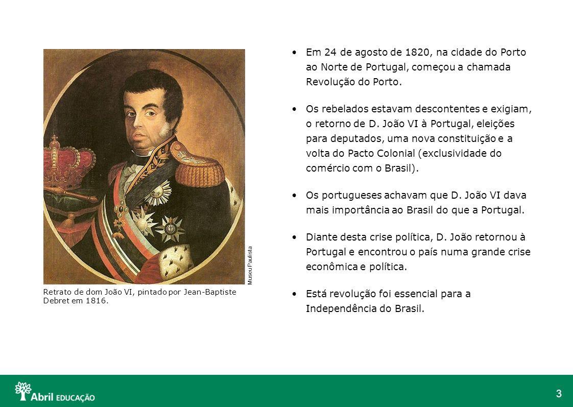 3 Em 24 de agosto de 1820, na cidade do Porto ao Norte de Portugal, começou a chamada Revolução do Porto. Os rebelados estavam descontentes e exigiam,