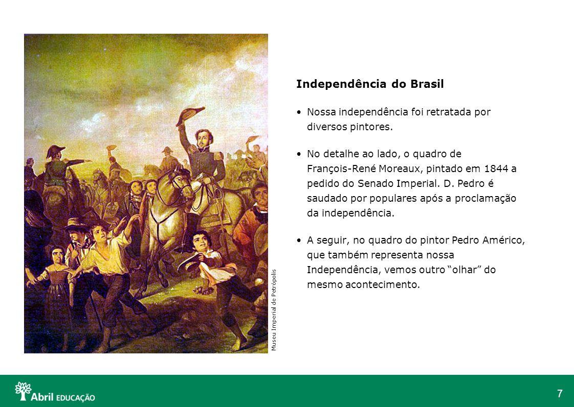 7 Independência do Brasil Nossa independência foi retratada por diversos pintores. No detalhe ao lado, o quadro de François-René Moreaux, pintado em 1