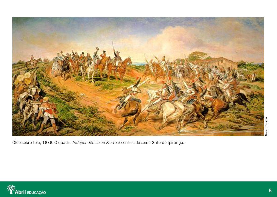 8 Óleo sobre tela, 1888. O quadro Independência ou Morte é conhecido como Grito do Ipiranga. Museu Paulista