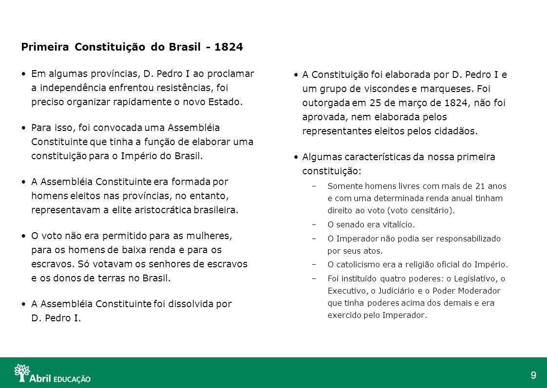 9 Primeira Constituição do Brasil - 1824 Em algumas províncias, D. Pedro I ao proclamar a independência enfrentou resistências, foi preciso organizar