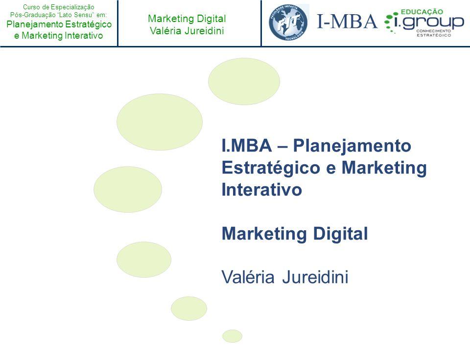 Curso de Especialização Pós-Graduação Lato Sensu em: Planejamento Estratégico e Marketing Interativo I-MBA Marketing Digital Valéria Jureidini Agenda I.