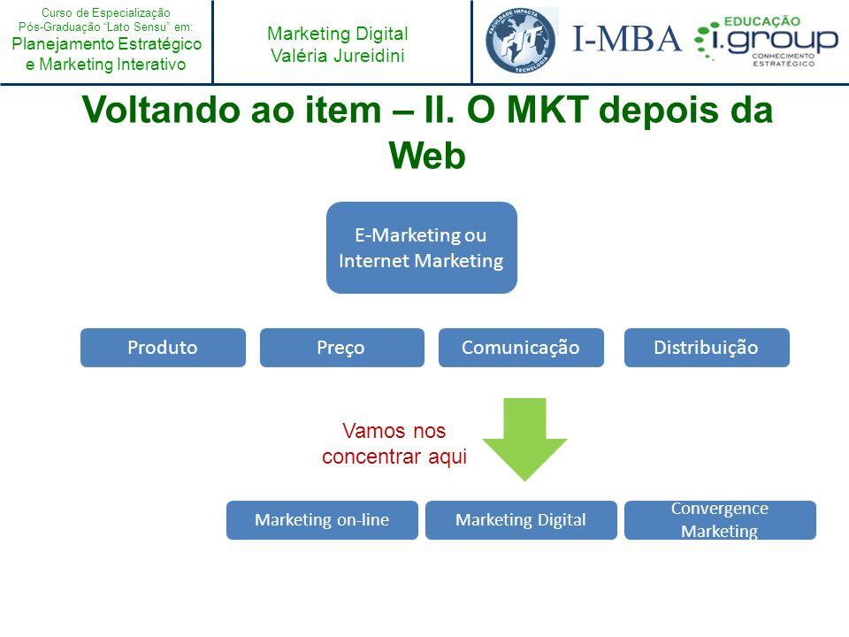 Curso de Especialização Pós-Graduação Lato Sensu em: Planejamento Estratégico e Marketing Interativo I-MBA Marketing Digital Valéria Jureidini E-Marke