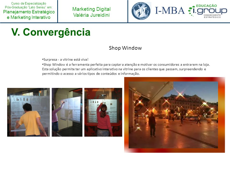 Curso de Especialização Pós-Graduação Lato Sensu em: Planejamento Estratégico e Marketing Interativo I-MBA Marketing Digital Valéria Jureidini V. Conv