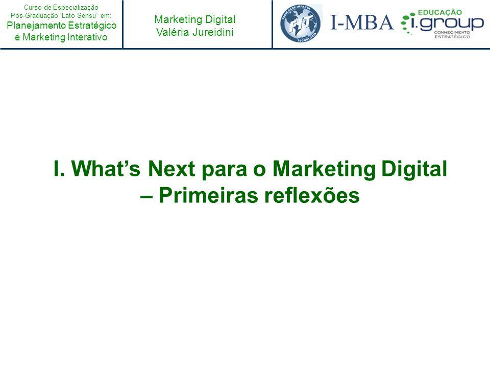 Curso de Especialização Pós-Graduação Lato Sensu em: Planejamento Estratégico e Marketing Interativo I-MBA Marketing Digital Valéria Jureidini I. What