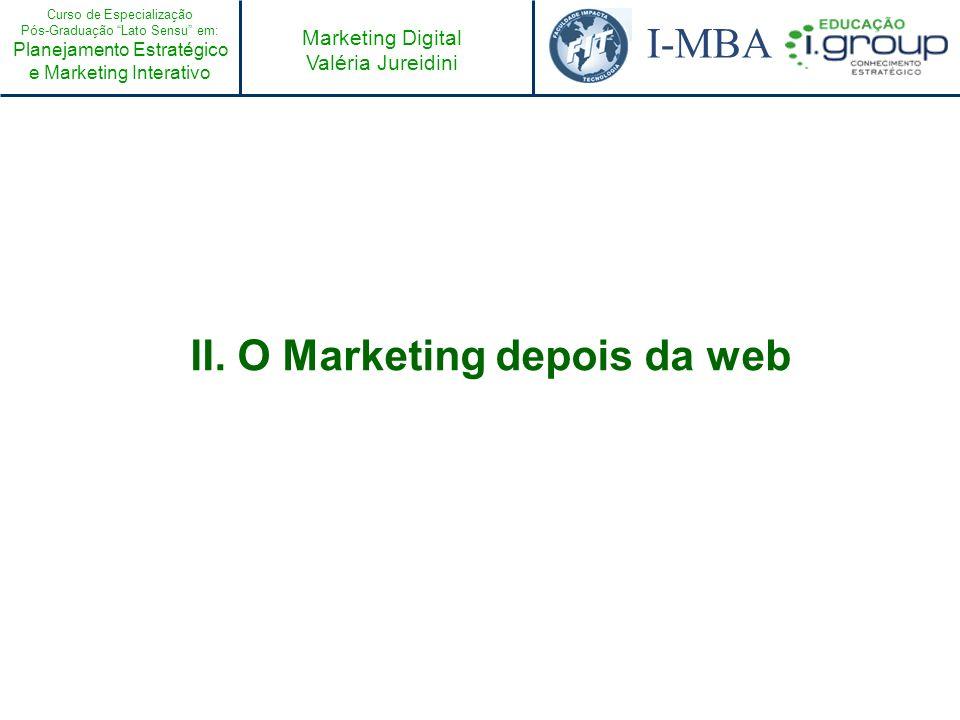 Curso de Especialização Pós-Graduação Lato Sensu em: Planejamento Estratégico e Marketing Interativo I-MBA Marketing Digital Valéria Jureidini II. O M
