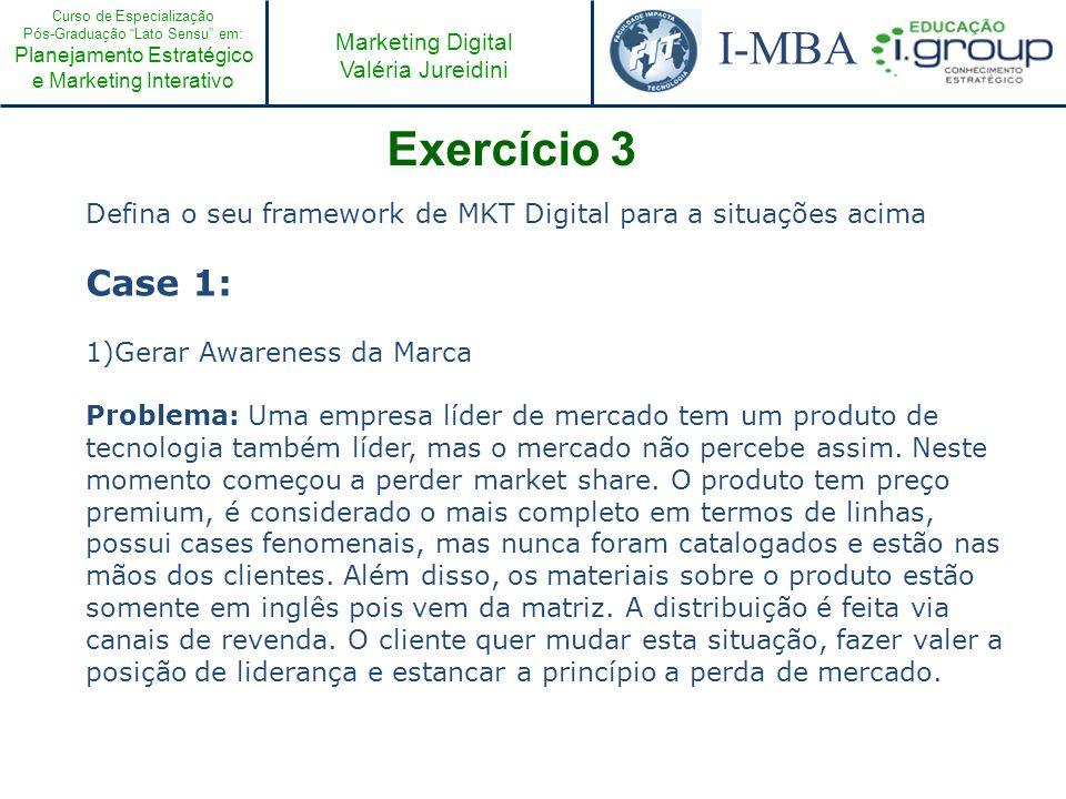 Curso de Especialização Pós-Graduação Lato Sensu em: Planejamento Estratégico e Marketing Interativo I-MBA Marketing Digital Valéria Jureidini Exercíc