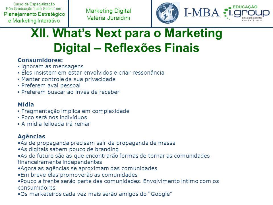 Curso de Especialização Pós-Graduação Lato Sensu em: Planejamento Estratégico e Marketing Interativo I-MBA Marketing Digital Valéria Jureidini XII. Wh