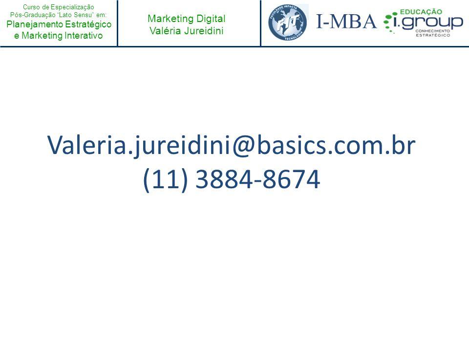 Curso de Especialização Pós-Graduação Lato Sensu em: Planejamento Estratégico e Marketing Interativo I-MBA Marketing Digital Valéria Jureidini Valeria