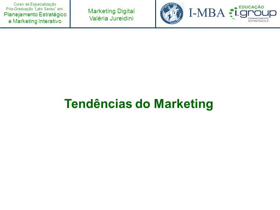 Curso de Especialização Pós-Graduação Lato Sensu em: Planejamento Estratégico e Marketing Interativo I-MBA Marketing Digital Valéria Jureidini Tendênc
